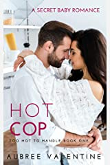 Hot Cop: A Secret Baby Romance (Too Hot To Handle Book 1) Kindle Edition