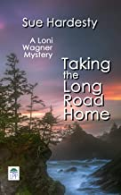 Taking the Long Road Home: Book Three in The Loni Wagner Crime Fiction Series (The Loni Wagner Mysteries 3)