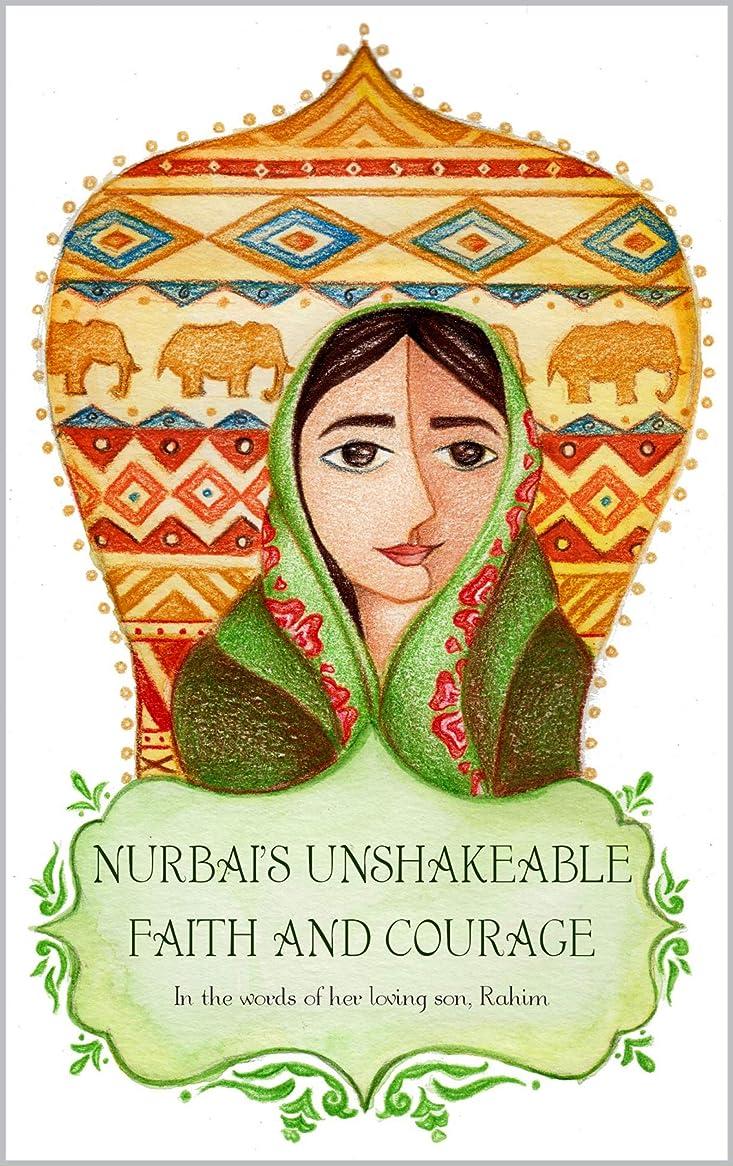 ロッカー適応製作Nurbai's Unshakeable Faith and Courage: In the words of her loving son, Rahim (English Edition)
