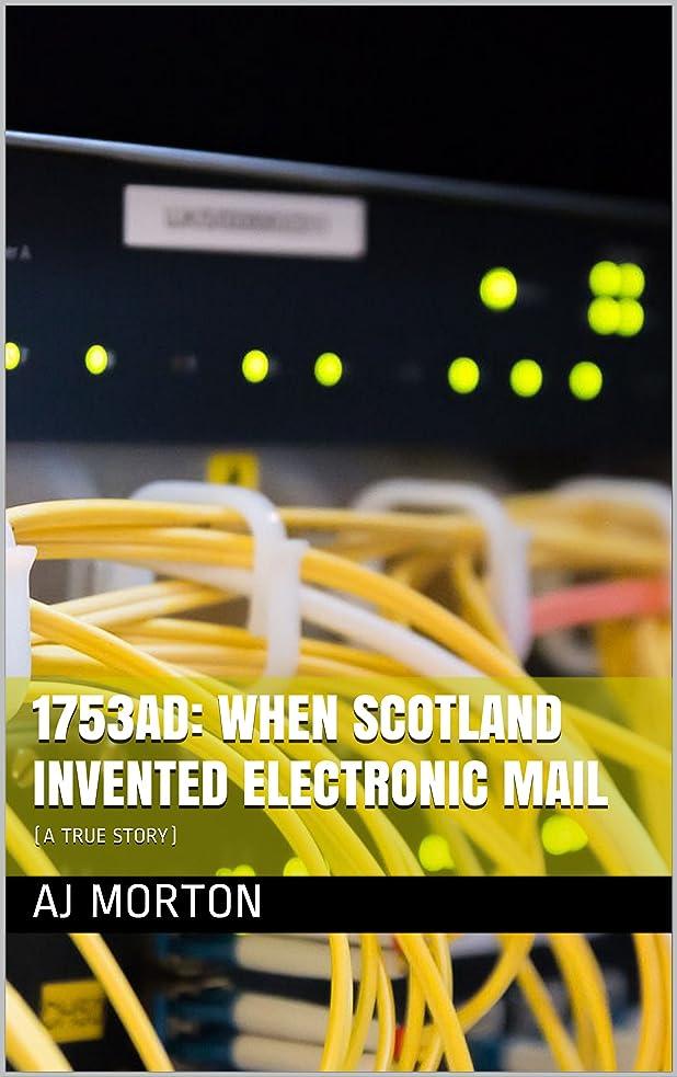 行為刈り取る決定1753AD: WHEN SCOTLAND INVENTED ELECTRONIC MAIL: (A True Story) (English Edition)