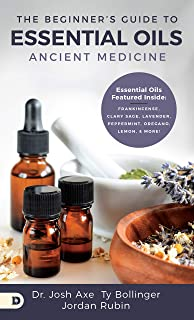 The Beginner`s Guide to Essential Oils: Ancient Medicine