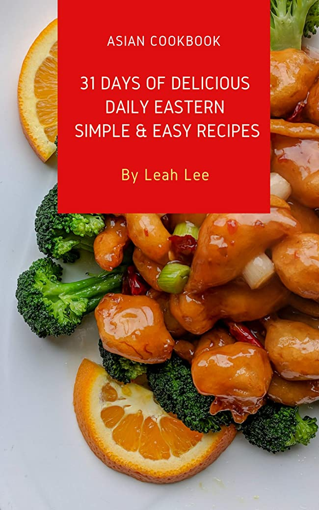 31 Days of Delicious Daily Eastern Simple & Easy Recipes: No More Greasy Chinese Takeouts For Modern Working Professionals & Families (The One-Dish Easy ... Recipes Cookbook Book 1) (English Edition)
