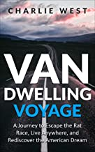 Van Dwelling Voyage: A Journey to Escape the Rat Race, Live Anywhere, and Rediscover the American Dream- Includes