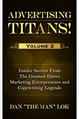 Advertising Titans! Vol 2: Insiders Secrets From The Greatest Direct Marketing Entrepreneurs and Copywriting Legends Kindle Edition