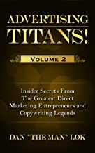 Advertising Titans! Vol 2: Insiders Secrets From The Greatest Direct Marketing Entrepreneurs and Copywriting Legends