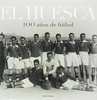 El huesca / The Huesca: Cien anos de futbol / 100 Years of Football (Spanish Edition)