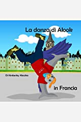 La danza di Alook in Francia (Esploriamo il Mondo) (Italian Edition) Kindle Edition