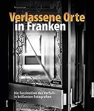 Verlassene Orte in Franken, mehr als 140 Bilder dokumentiere