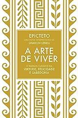 A arte de viver: O manual clássico da virtude, felicidade e sabedoria eBook Kindle
