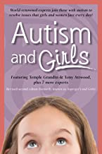 Autism and Girls: World-Renowned Experts Join Those with Autism Syndrome to Resolve Issues That Girls and Women Face Every Day! New Updated and Revised Edition