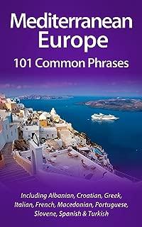 Mediterranean Europe: 101 Common Phrases: Including Albanian, Croatian, French, Greek, Italian, Macedonian, Portuguese, Slovene, Spanish & Turkish