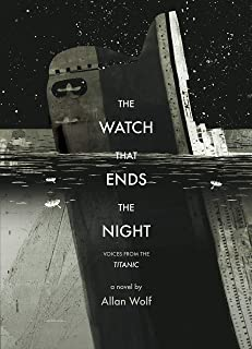 The Watch That Ends the Night: Voices from the Titanic