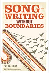 Songwriting Without Boundaries: Lyric Writing Exercises for Finding Your Voice Kindle Edition