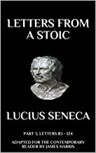Letters from a Stoic: Part 3 (Letters 83 - 124) Adapted for the Contemporary Reader (Harris Classics)