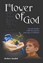 Flower of God: A Jewish Family's 3,000-Year Journey from Spice to Medicine