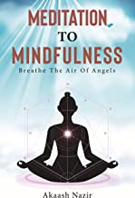 Meditation To Mindfulness : Breathe The Air Of Angels (English Edition)