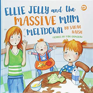 Ellie Jelly and the Massive Mum Meltdown: A Story About When Parents Lose Their Temper and Want to Put Things Right