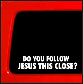 Do You Follow Jesus This Close - Vinyl Funny Bumper Sticker car / truck / laptop