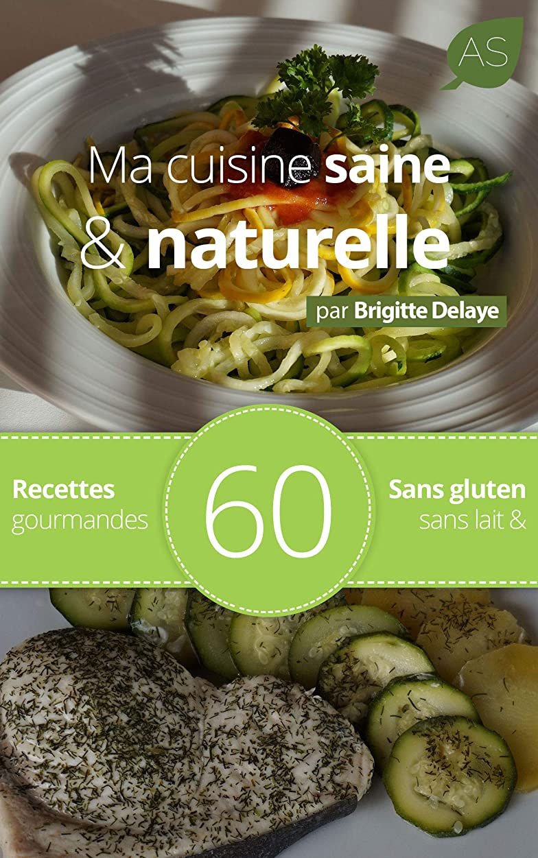 政治家のクルー雰囲気Ma Cuisine Saine Et Naturelle: 60 Recettes Gourmandes Sans Gluten Et Sans Lait (French Edition)