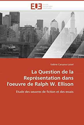 La Question de la Représentation dans loeuvre de Ralph W. Ellison: Etude des oeuvres de fiction et des essais