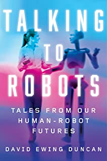 Talking to Robots: Tales from Our Human-Robot Futures