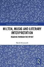 Milton, Music and Literary Interpretation: Reading through the Spirit (Routledge Studies in Renaissance Literature and Culture) (English Edition)