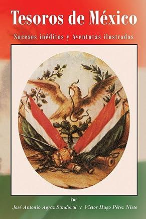 Tesoros de México: Sucesos Inéditos y Aventuras Ilustradas (Spanish Edition): Jose Antonio Agraz Sandoval: 9781466908918: Amazon.com: Books