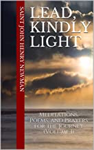 Lead, Kindly Light: Meditations, Poems, and Prayers for the Journey (Volume 1) (Spirituality of St. John Henry Newman Book 3)