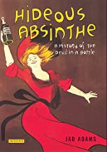 Hideous Absinthe: A History of the Devil in a Bottle (Tauris Parke Paperbacks)