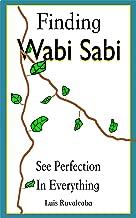 Finding Wabi Sabi: See Perfection In Everything