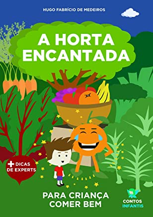 Livro infantil para o filho comer bem.: A Horta Encantada: livro infantil, saúde. (Contos infantis que inspiram. 3)