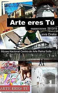 Arte eres Tú Exposiciones en el Museo Nacional Centro de Arte Reina Sofia (2013-2015): Exposciones, Fotografías y Arte para niños (Spanish Edition)