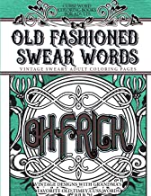 Curse Word Coloring Books for Adults Old Fashion Swear Words: Vintage Sweary Adult Coloring Pages Vintage Designs with Grandma's Favorite Old Timey Cuss Words
