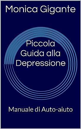 Piccola Guida alla Depressione: Manuale di Auto-aiuto (I Manuali di PSYcoWeb Vol. 1)