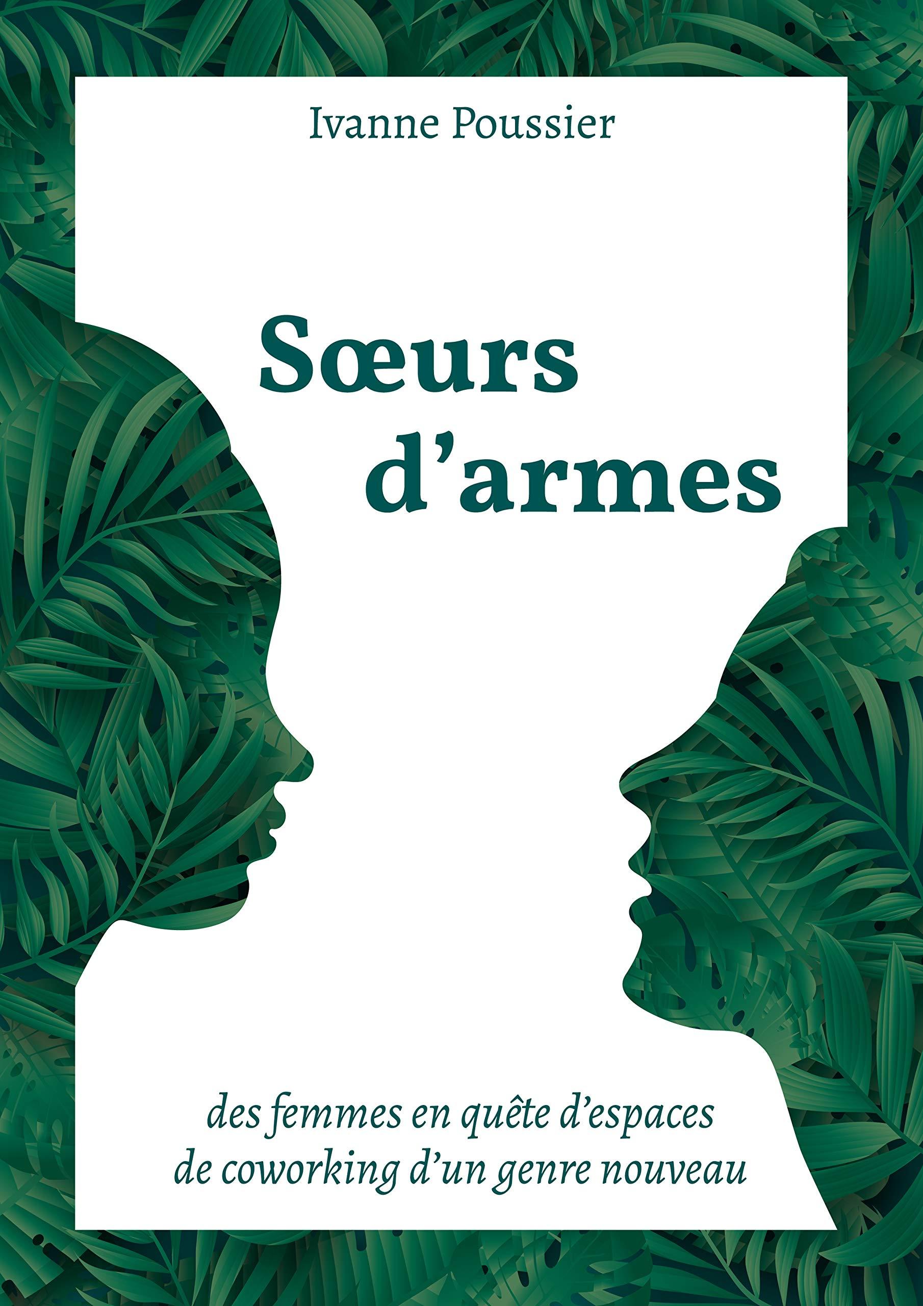 Soeurs d'armes: Des femmes en quête d'espaces de coworking d'un genre nouveau (French Edition)