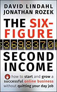 The Six–Figure Second Income: How To Start and Grow A Successful Online Business Without Quitting Your Day Job