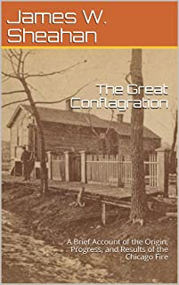 The Great Conflagration: A Brief Account of the Origin, Progress, and Results of the Chicago Fire