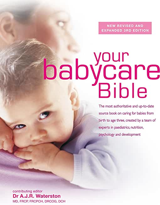 Your Babycare Bible: The most authoritative and up-to-date source book on caring for babies from birth to age three (English Edition)