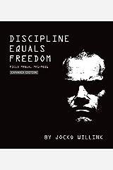 Discipline Equals Freedom: Field Manual Mk1-MOD1 Kindle Edition