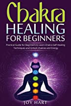 Chakra Healing for Beginners: Practical Guide for Beginners to Learn Chakra Self-Healing Techniques and Unlock Chakras and Energy (English Edition)