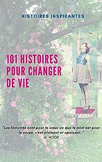 HISTOIRES INSPIRANTES: 101 histoires pour changer de vie (French Edition)