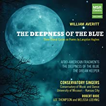 William Averitt: The Deepness of the Blue - Three Choral Cycles on Poems by Langston Hughes; Afro-American Fragments; The Dream Keeper World Premiere Recordings