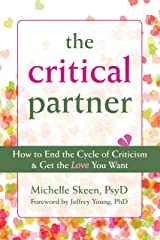 The Critical Partner: How to End the Cycle of Criticism and Get the Love You Want Kindle Edition
