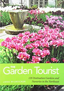 The Garden Tourist: 120 Destination Gardens and Nurseries in the Northeast