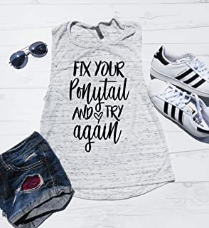 Fix Your Ponytail and Try Again Muscle Tank, Workout Shirt, Yoga Tank, Bodybuilding Tank, Workout Tank, Muscle Tee, Sleeveless Tank