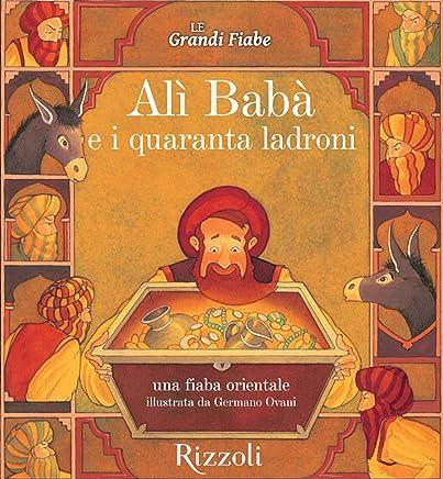 Alì Babà e i quaranta ladroni - Una fiaba orientale: Le Grandi Fiabe - Vol. N.6 di 30