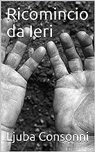 Ricomincio da Ieri (Italian Edition)