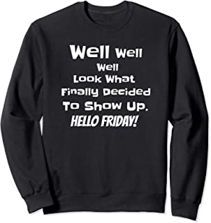 Look What Finally Decided To Showed Up Hello Friday  Sweatshirt