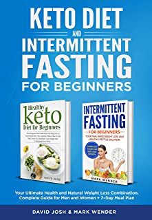 Keto Diet & Intermittent Fasting For Beginners: Your Ultimate Health and Natural Weight Loss Combination. Complete Guide f...