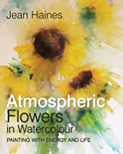 Atmospheric Flowers In Watercolour: Painting with Energy and Life